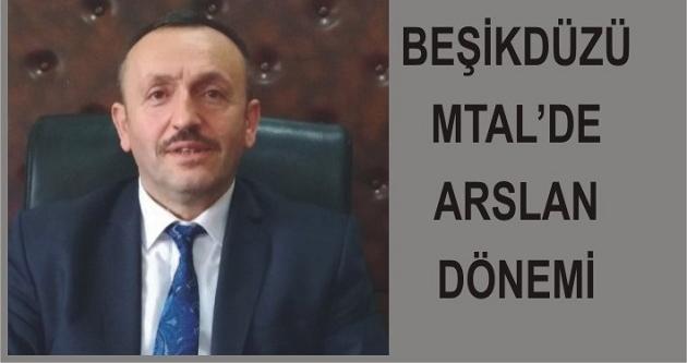 BEŞİKDÜZÜ MTAL'DE ARSLAN DÖNEMİ