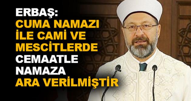 CAMİLERDE NAMAZA ARA VERİLDİ